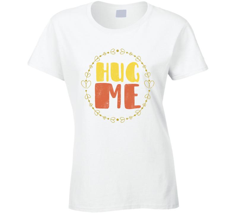 Hug Me Best Gift Ladies T Shirt