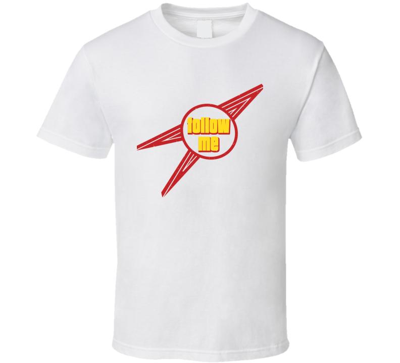 Follow Me Gift T Shirt