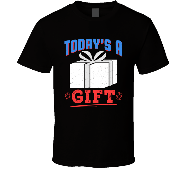 Today Is A Gift Favorite T Shirt