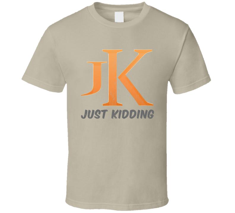 Just Kidding Best Gift T Shirt