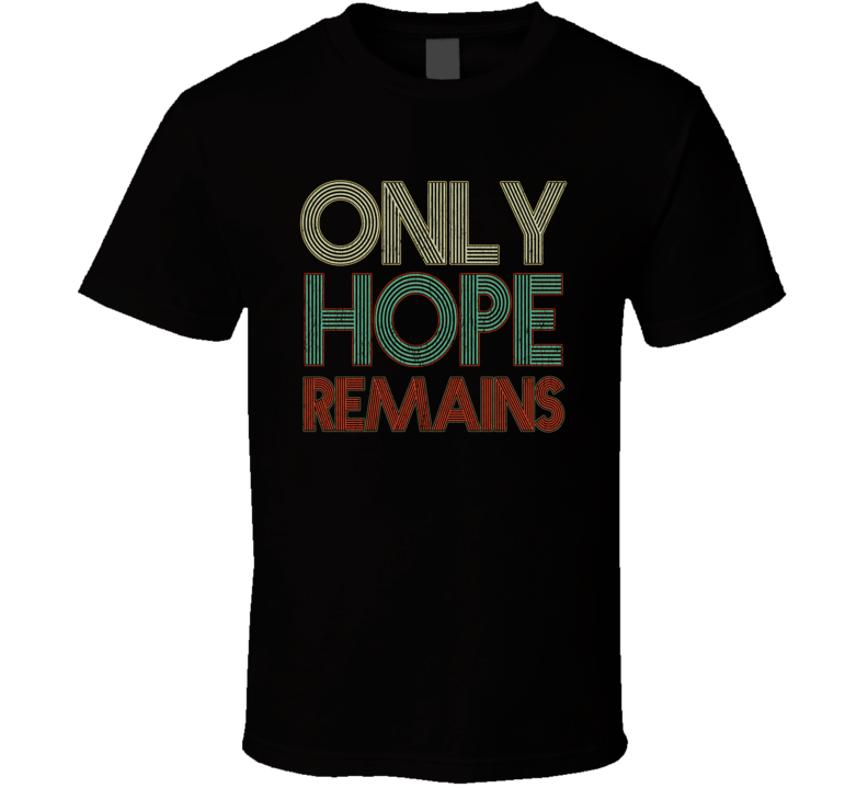 Only Hope Remains Gift T Shirt