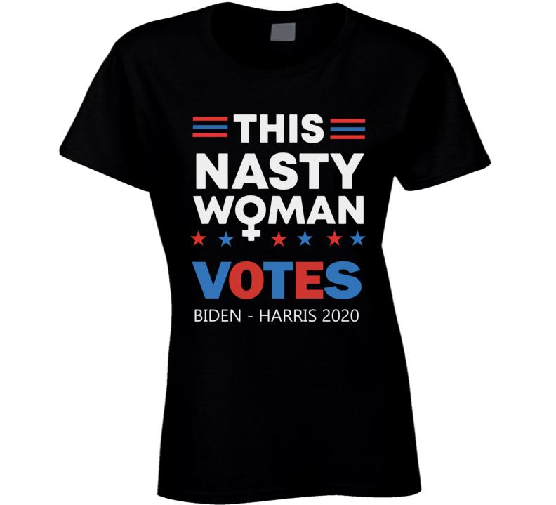This Nasty Woman Votes Biden Harris 2020 President Favorite Ladies T Shirt