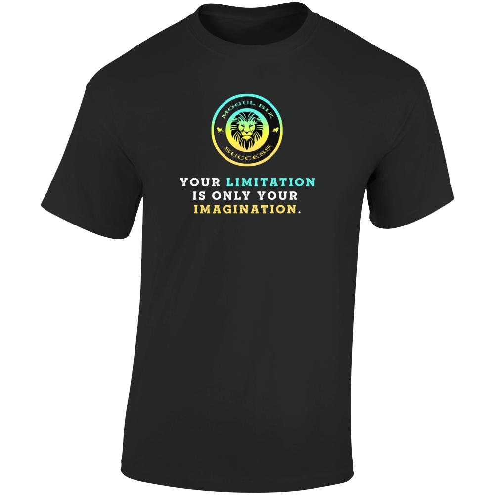 Your Limitation—it's Only Your Imagination Motivational Favorite T Shirt