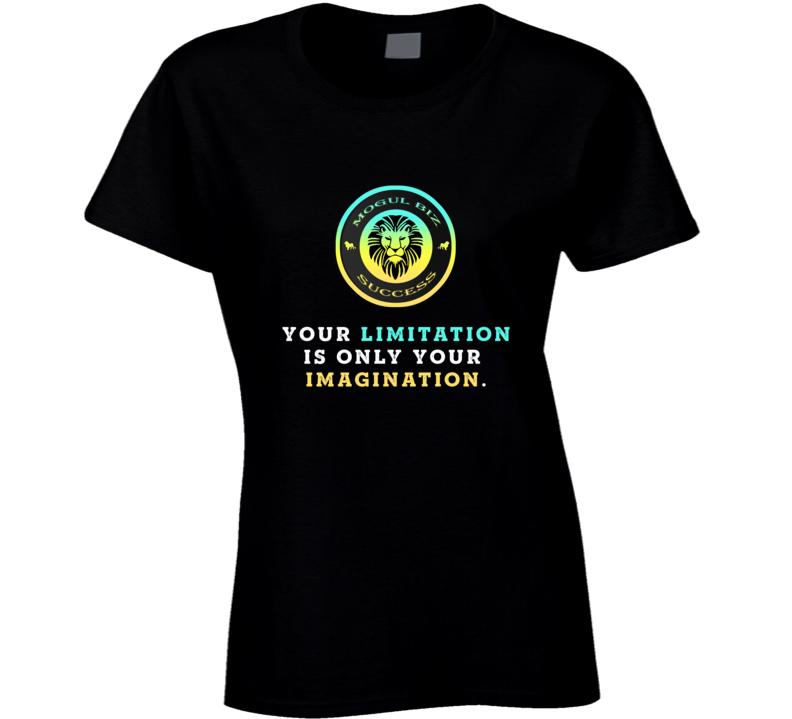 Your Limitation—it's Only Your Imagination Motivational Favorite Ladies T Shirt