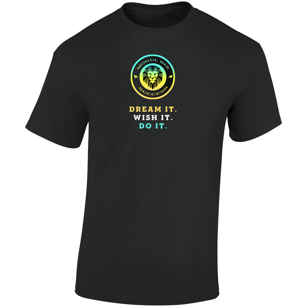 Dream It Wish It Do It Mogul Biz Success Inspiration Motivational T Shirt