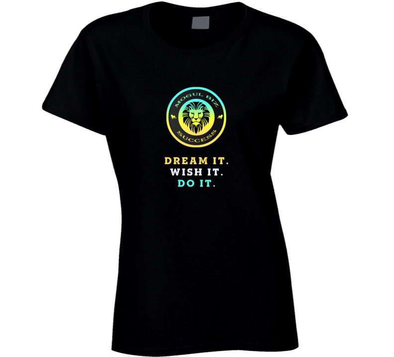 Dream It Wish It Do It Mogul Biz Success Inspiration Motivational Ladies T Shirt