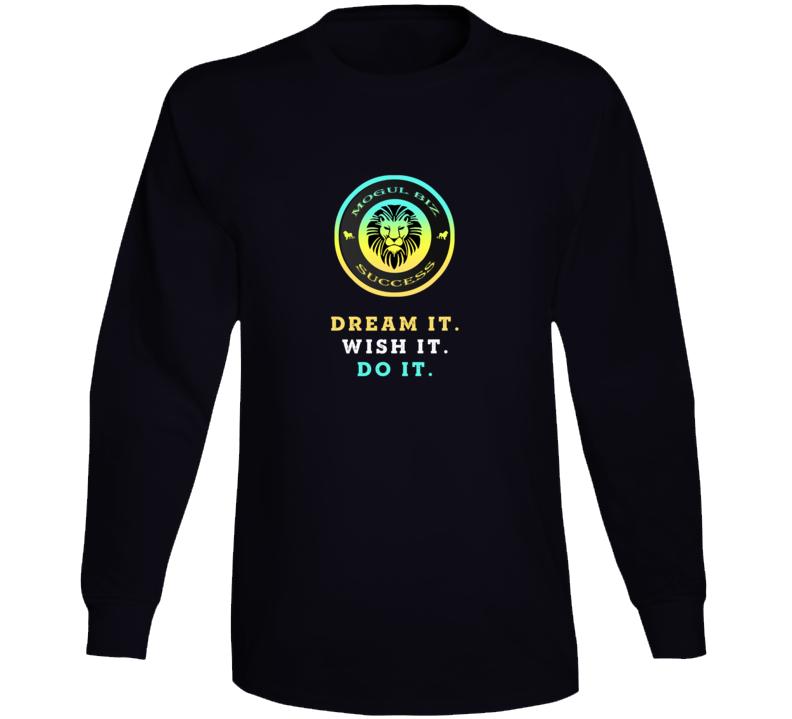 Dream It Wish It Do It Mogul Biz Success Inspiration Motivational Long Sleeve T Shirt