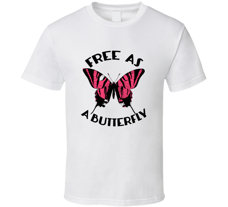 Free As A  Butterfly Favorite Gift T Shirt