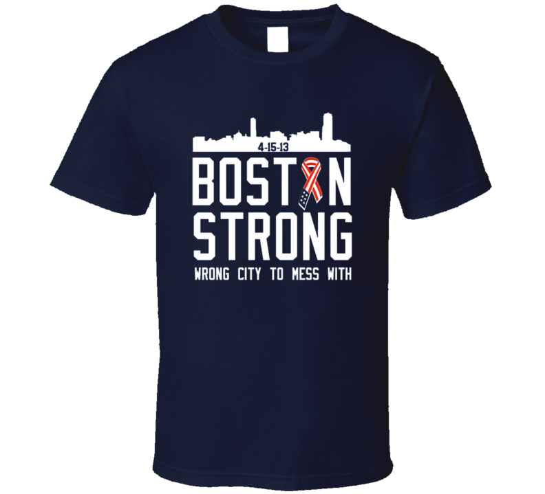 Boston Strong Wrong City To Mess With Marathon Tribute T Shirt