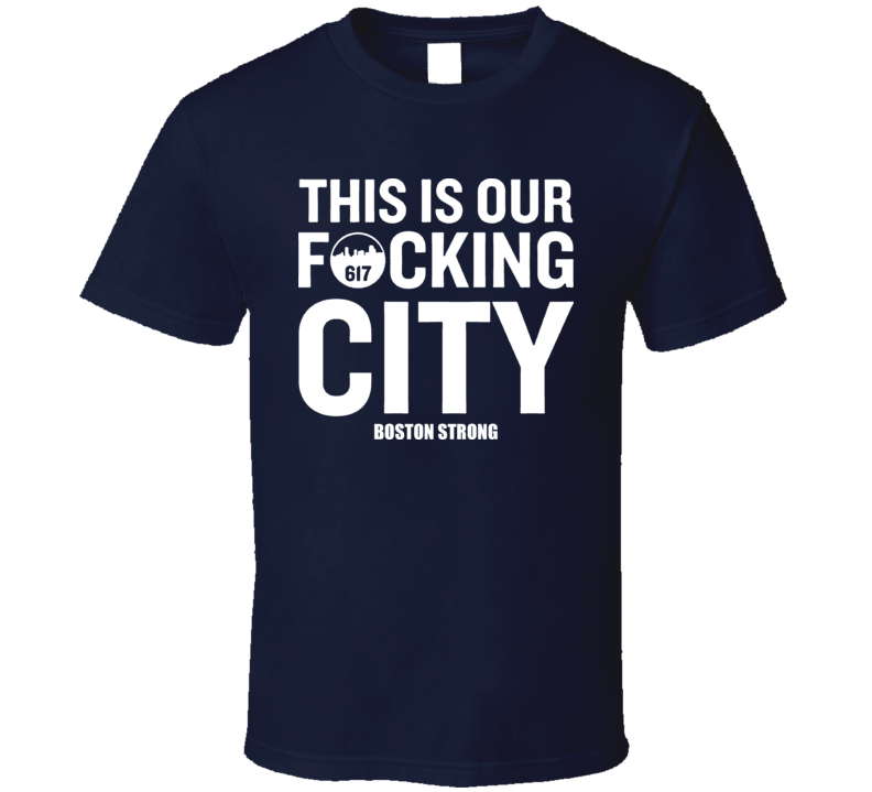 Boston Strong This Is Our Fcking City Marathon Tribute T Shirt