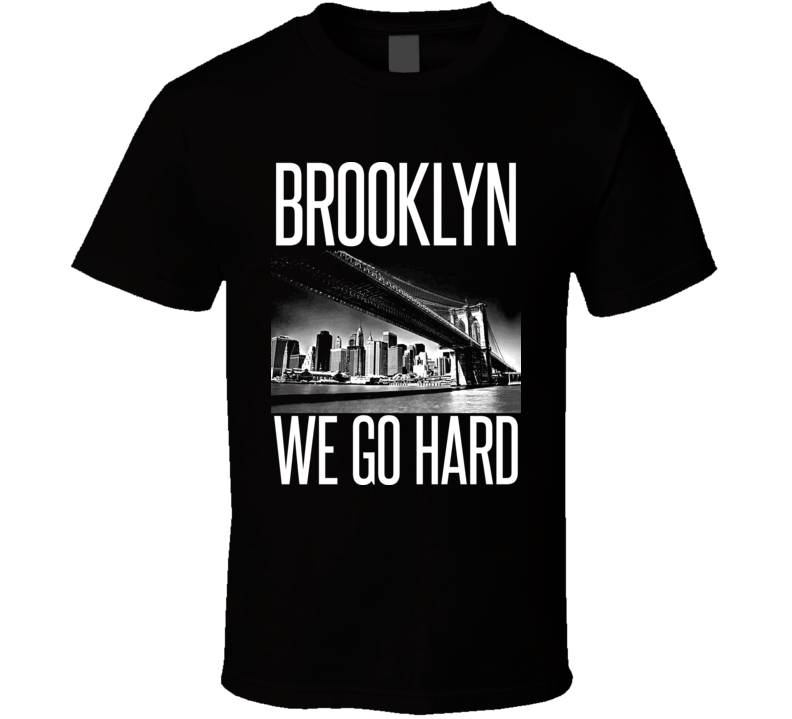Brooklyn We Go Hard Basketball Rap Hip Hop New York Gangster T Shirt