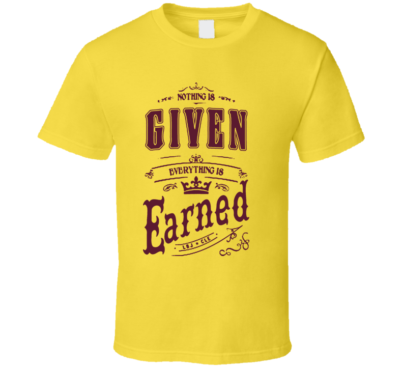 The King To Cleveland Everything Earned Basketball T Shirt
