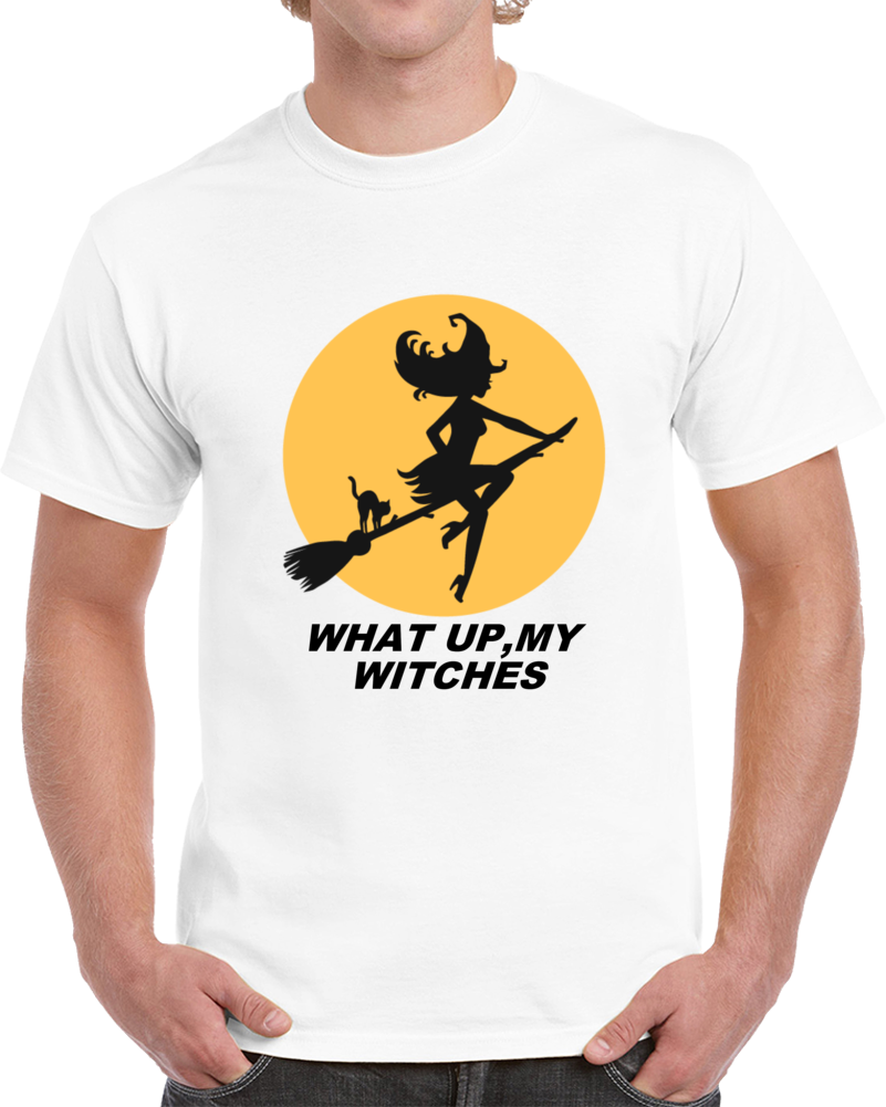 What Up My Witches T Shirt