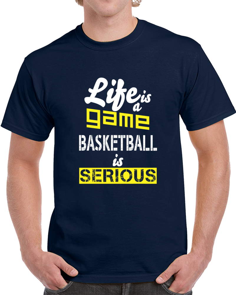 Life Is A Game Basketball Is Serious Funny Statement Sports T Shirt