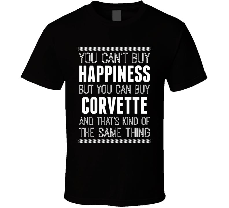 Buy A Corvette Hapiness Car Lover T Shirt