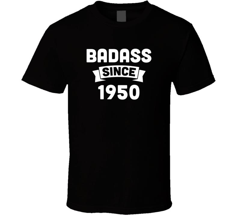 Badass Since 1950 Grandfather Birthday Shirt