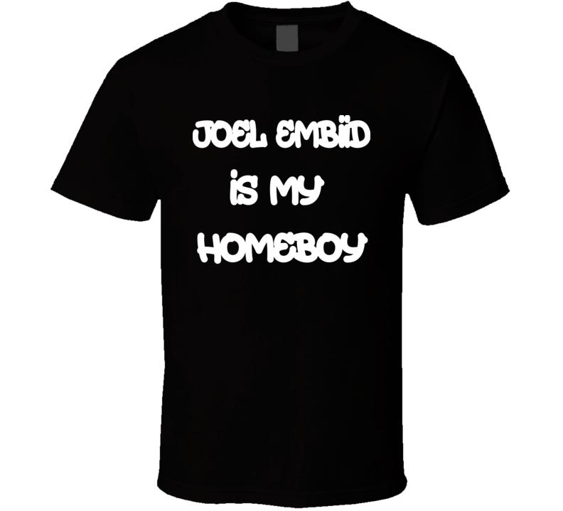 Joel Embiid Is My Homeboy Philadelphia Basketball Fan T Shirt