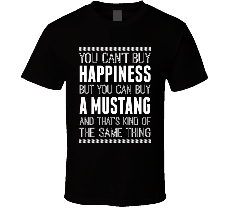 Ford Mustang Car Enthusiast Funny Happiness Car T Shirt