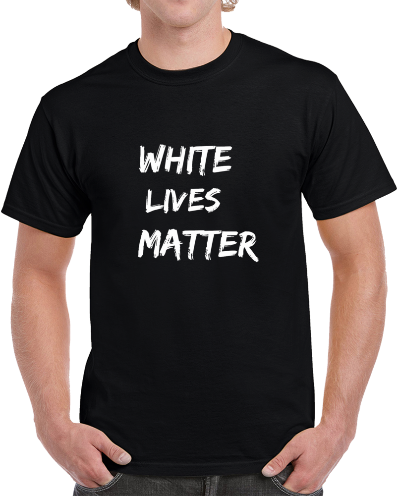 White Lives Matter Political Statement Funny T Shirt