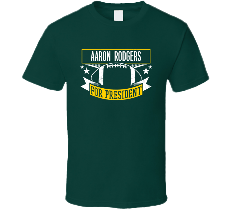 Aaron Rodgers For President Green Bay Qb Football T Shirt