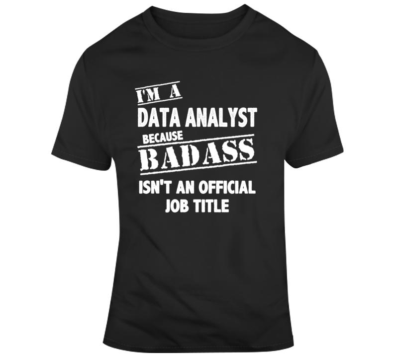 Bad Ass Data Analyst Job Occupation Funny T Shirt