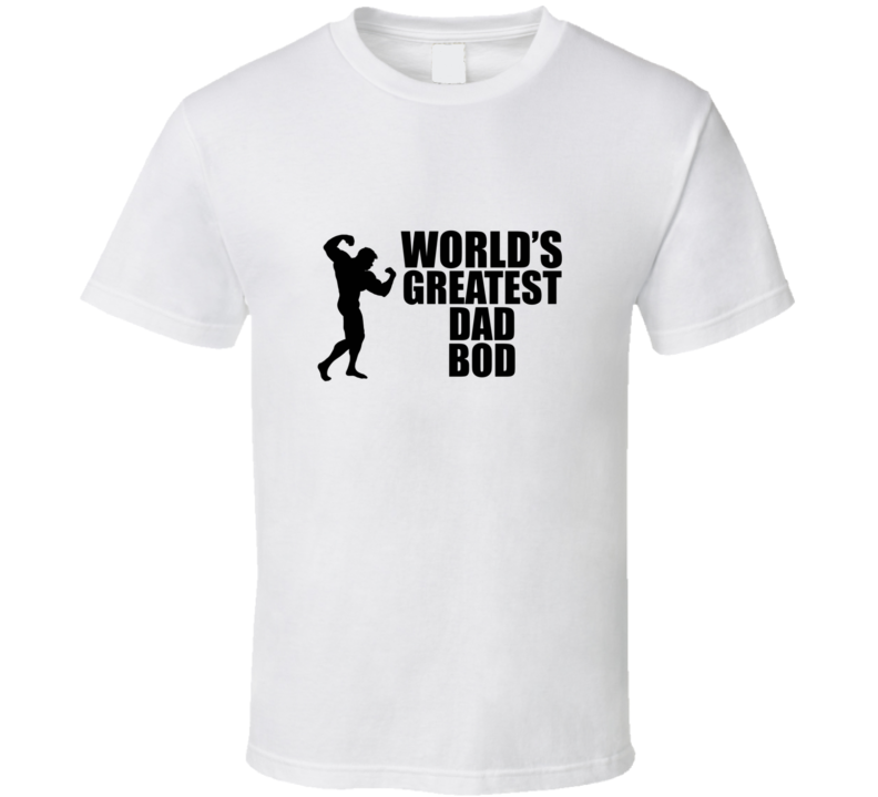 Worlds Greatest Dad Bod Bodybuilding Workout Funny Gym T Shirt