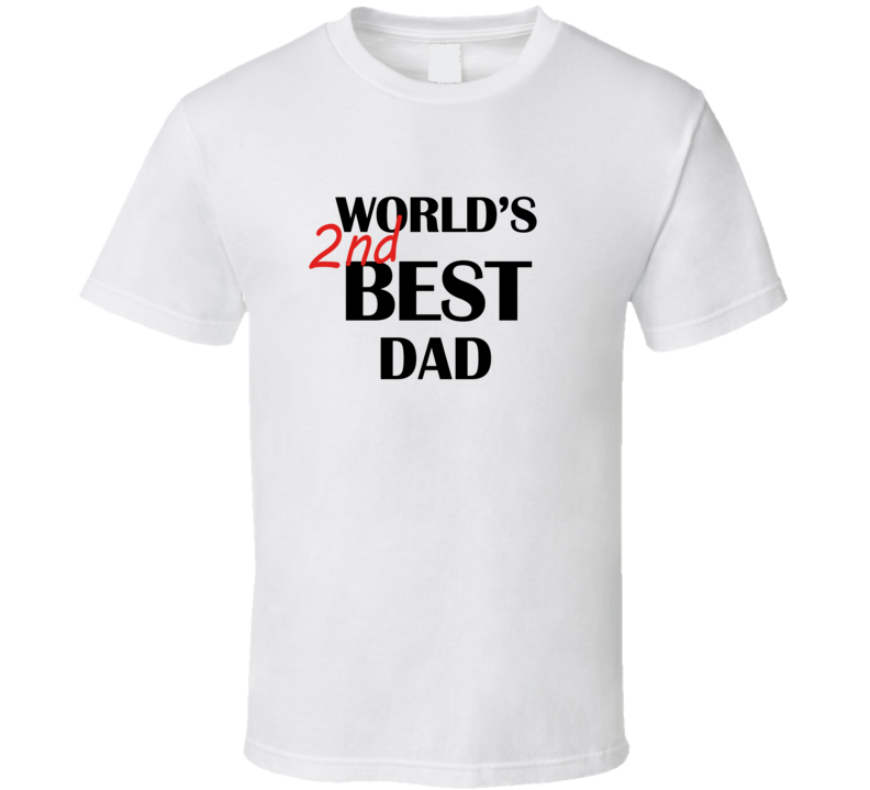 Worlds 2nd Best Dad Funny Fathers Gift T Shirt