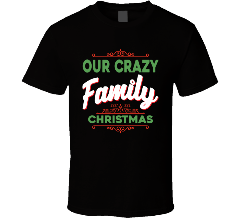 Our Crazy Family Christmas Funny Holiday T Shirt