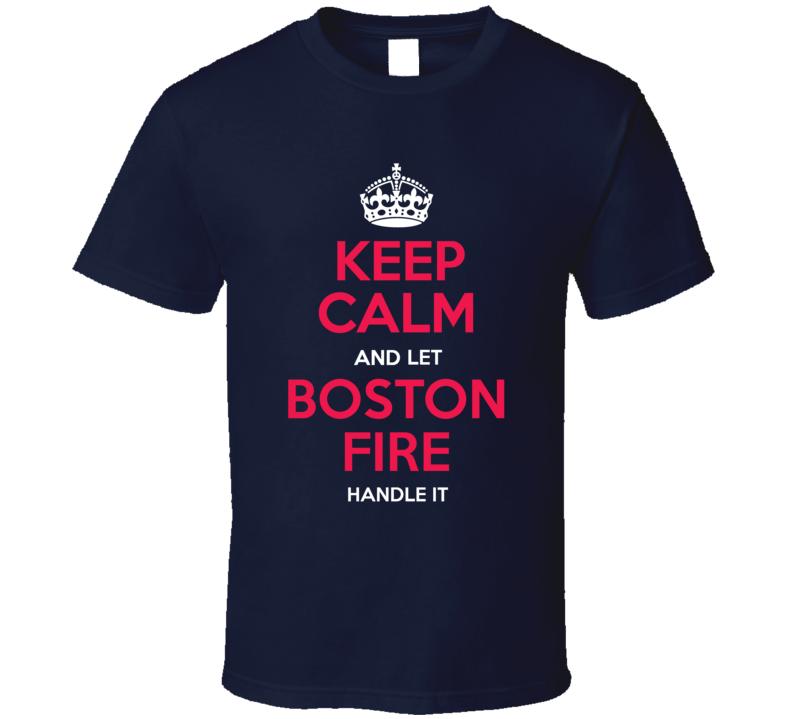 Keep Calm Let Boston Fire Handle It Firefighter Department T Shirt