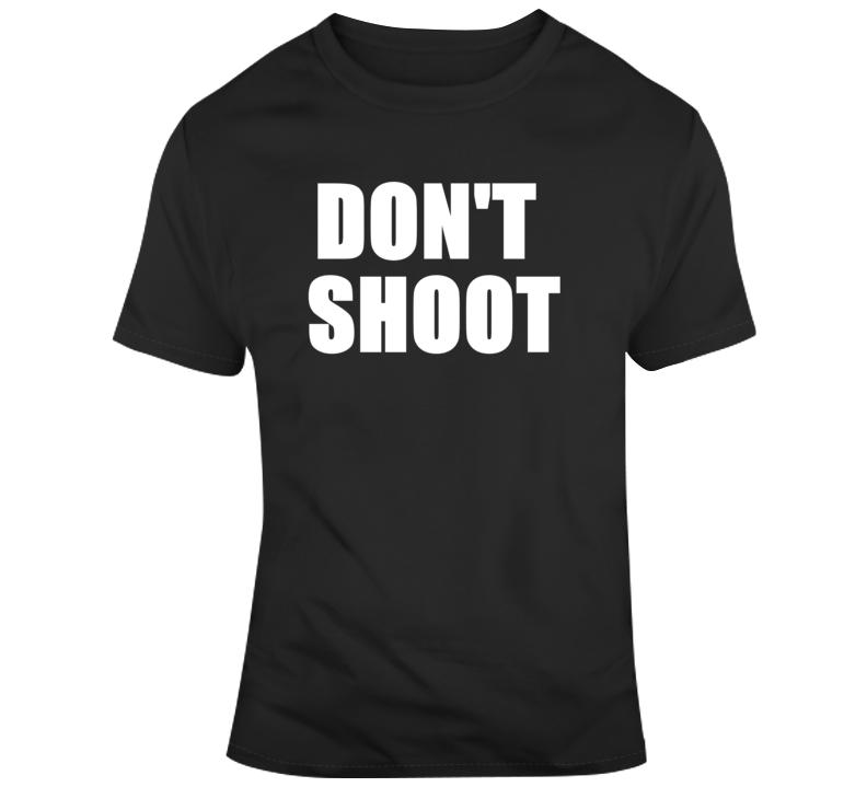Don't Shoot Protest Activist T Shirt