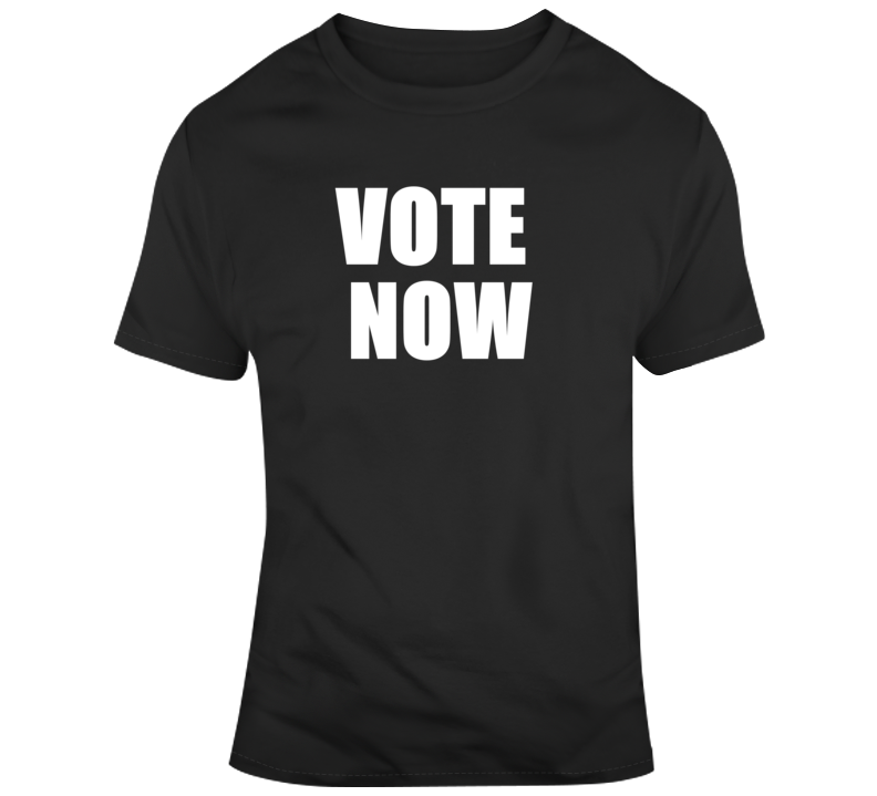 Vote Now Poltical T Shirt