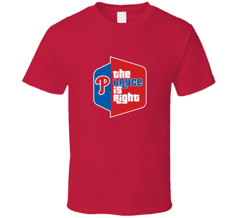 The Bryce Is Right Bryce Harper Philadelphia Philly Baseball T Shirt