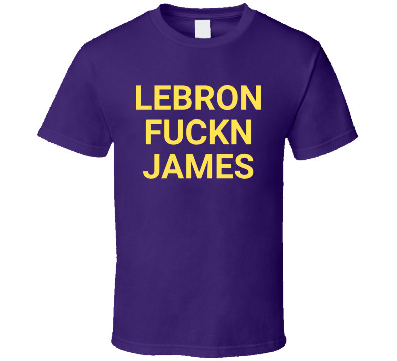 Lebrin F*ckn James Los Angeles Basketball T Shirt