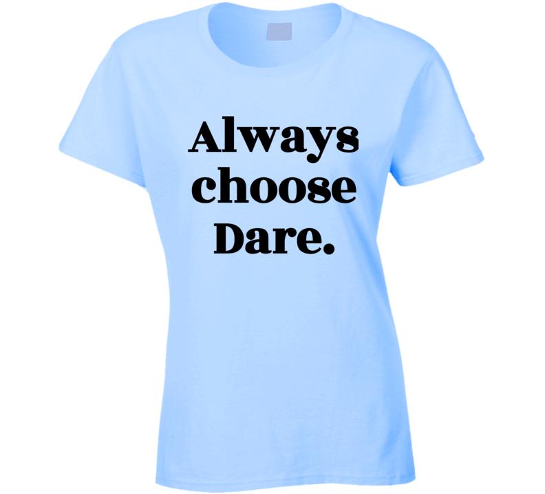 Always Choose Dare Womens Ladies Light Blue T Shirt