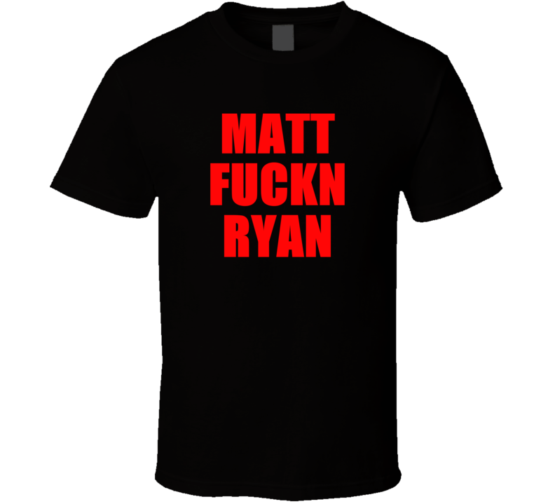 Matt F*ckn Ryan Atlanta Football Qb T Shirt