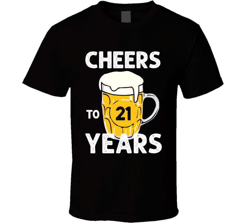 Cheers To 21 Years Birthday T Shirt