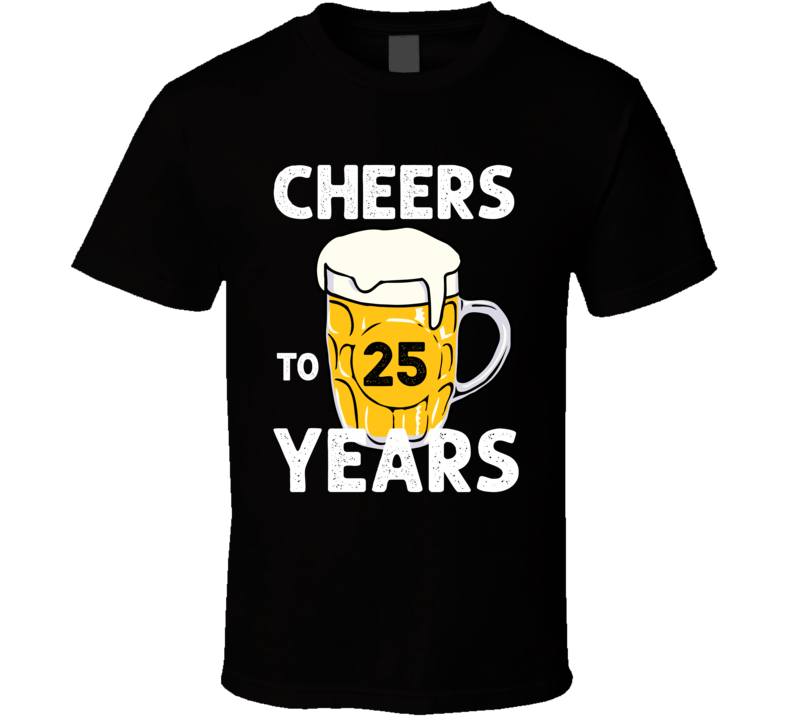 Cheers To 25 Years Birthday T Shirt