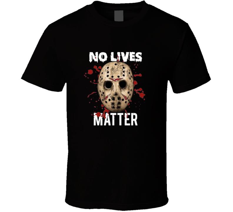 No Lives Matter Jason Mask Horroor Halloween Movie T Shirt