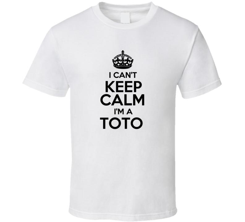 Toto I Cant Keep Calm Parody T Shirt