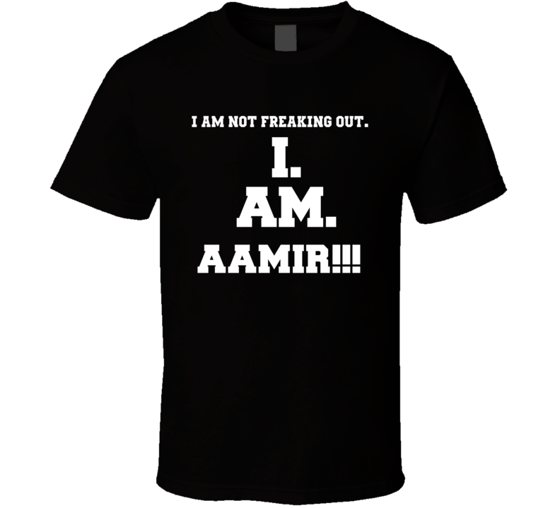 I Am Not Freaking Out I Am Aamir Name T Shirt