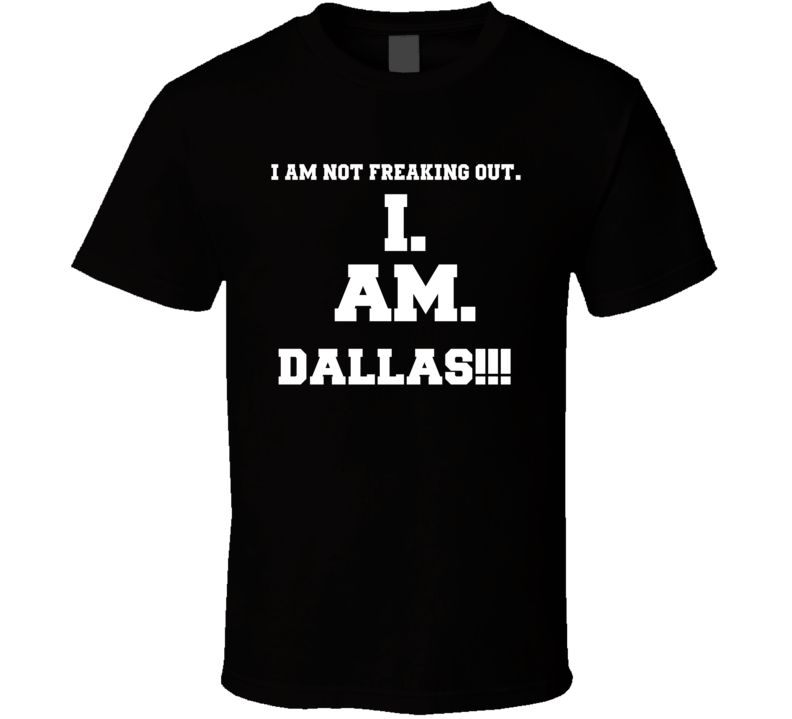 I Am Not Freaking Out I Am Dallas Name T Shirt