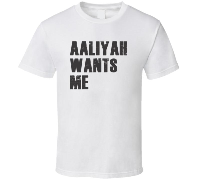 Aaliyah Wants Me Parody Funny Custom Name Love T Shirt