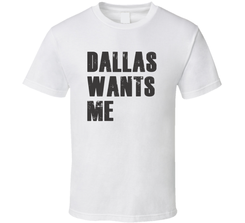 Dallas Wants Me Parody Funny Custom Name Love T Shirt