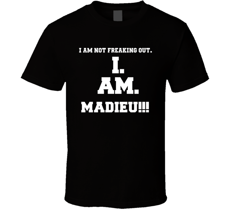 I Am Not Freaking Out I Am Madieu Name T Shirt