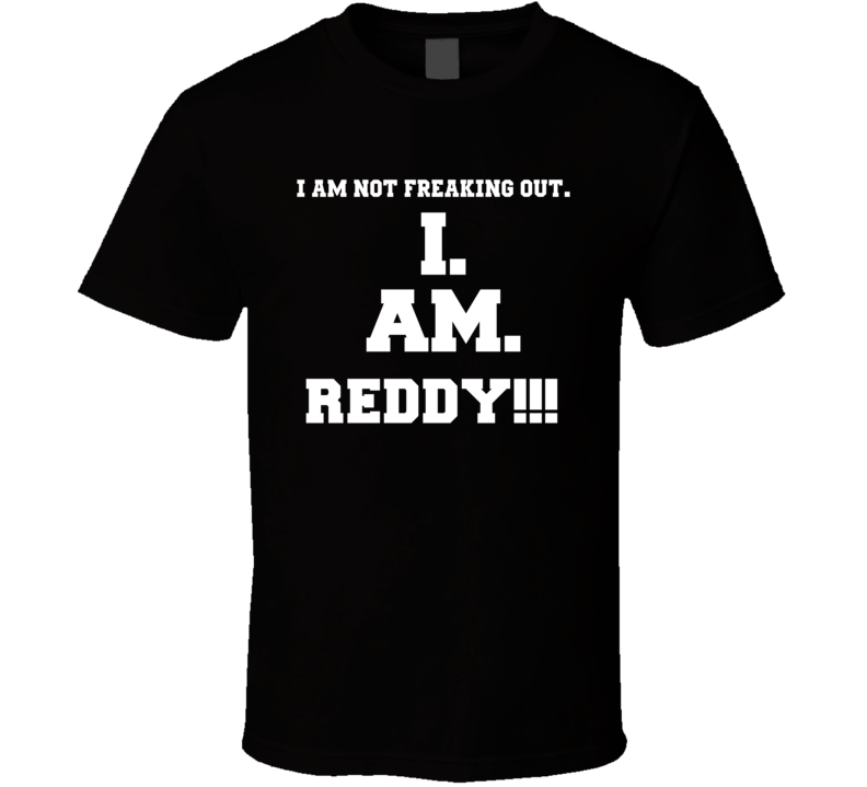 I Am Not Freaking Out I Am Reddy Name T Shirt