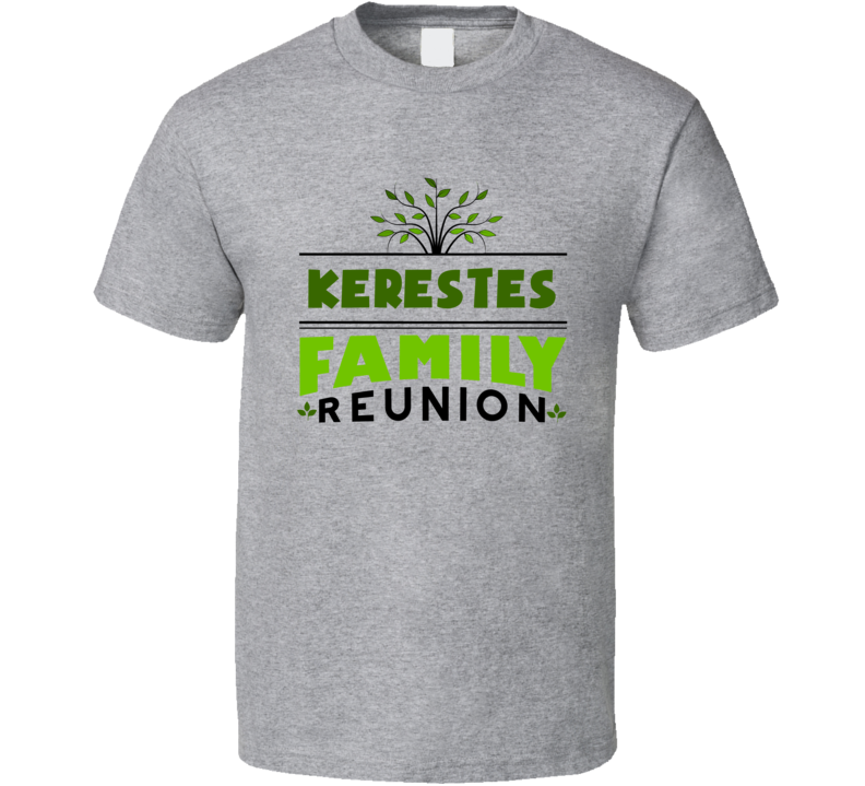 Kerestes Family Reunion Cool Last Name Party T Shirt
