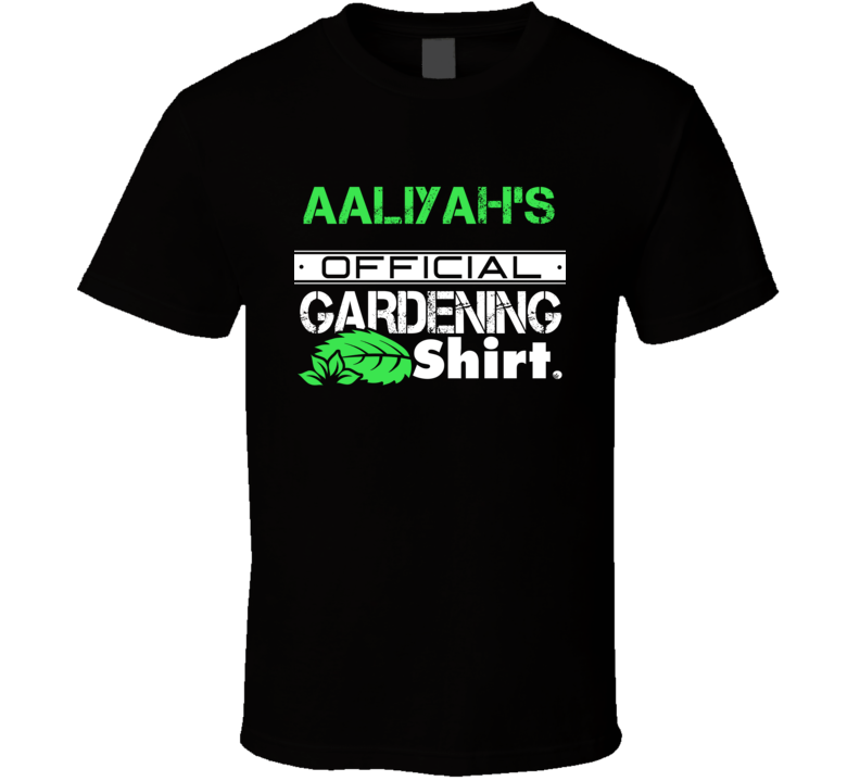 Aaliyah's Official Gardening Shirt Cool Personalized Name T Shirt