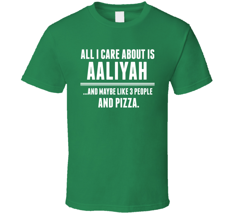 All I Care About Is Aaliyah Funny Name T Shirt
