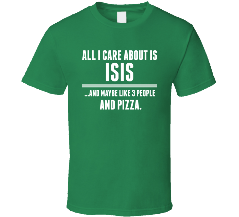 All I Care About Is Isis Funny Name T Shirt