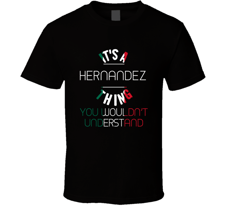 It's A Hernandez Thing You Wouldn't Understand Mexican Name T Shirt